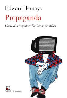 Propaganda. L'arte di manipolare l'opinione pubblica - Edward L. Bernays - copertina