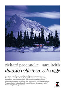 Da solo nelle terre selvagge - Richard Proenneke,Sam Keith - copertina