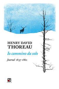 Libro Io cammino da solo. Journal 1837-1861 Henry David Thoreau