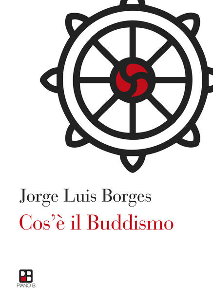 Cos è Il Buddismo Jorge Luis Borges Libro Piano B Ibs