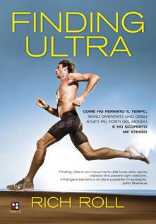 Finding ultra. Come ho fermato il tempo, sono diventato uno degli atleti più forti del mondo e ho scoperto me stesso - Rich Roll - copertina
