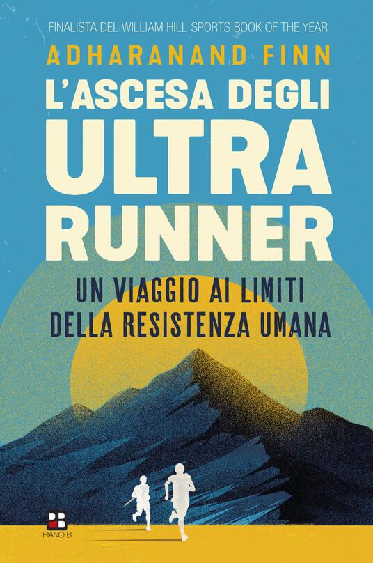 L' ascesa degli ultrarunner. Un viaggio ai limiti della resistenza umana - Adharanand Finn - copertina