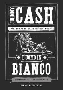 L' uomo in bianco. Un romanzo sull'apostolo Paolo - Johnny Cash - copertina