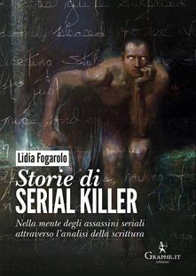 Fondazionesergioperlamusica.it Storie di serial killer. Nella mente degli assassini seriali attraverso l'analisi della scrittura Image