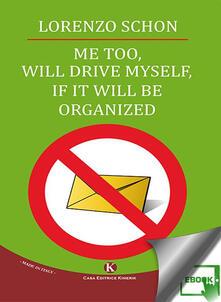 Me too, will drive myself, if it will be organized - Lorenzo Schön - ebook