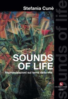 Sounds of life. Improvvisazioni sul tema della vita - Stefania Cunè - copertina