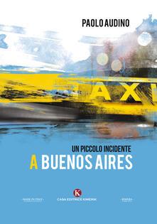 Un piccolo incidente a Buenos Aires - Paolo Audino - copertina