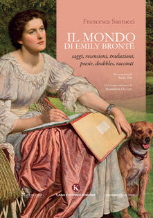 Il mondo di Emily Brontë. Saggi, recensioni, traduzioni, poesie, drabbles, racconti - Francesca Santucci - copertina