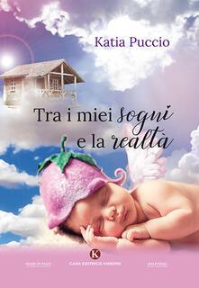 Tra i miei sogni e la realtà - Katia Puccio - copertina