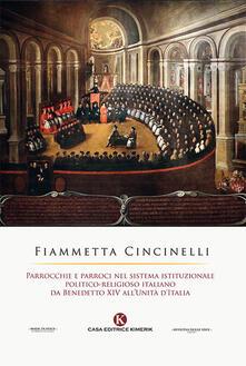 Parrocchie e parroci nel sistema istituzionale politico-religioso italiano da Benedetto XIV all'Unità d'Italia - Fiammetta Cincinelli - copertina