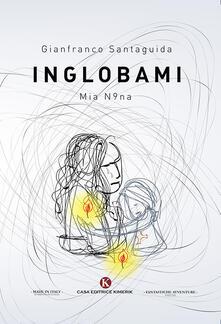 Inglobami. Mia n9na - Gianfranco Santaguida - copertina
