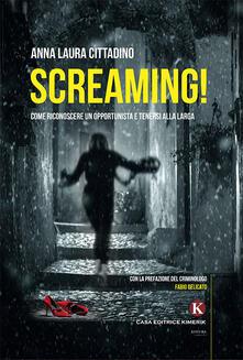 Screaming! Come riconoscere un opportunista e tenersi alla larga - Anna Laura Cittadino - copertina