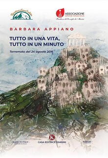 Tutto in una vita, tutto in un minuto. Terremoto del 24 agosto 2016 - Barbara Appiano - copertina