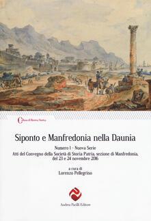 Siponto e Manfredonia nella Daunia. Nuova serie. Vol. 1: Atti del Convegno della Società di storia patria, sezione di Manfredonia, del 23 e 24 novembre 2016. - copertina