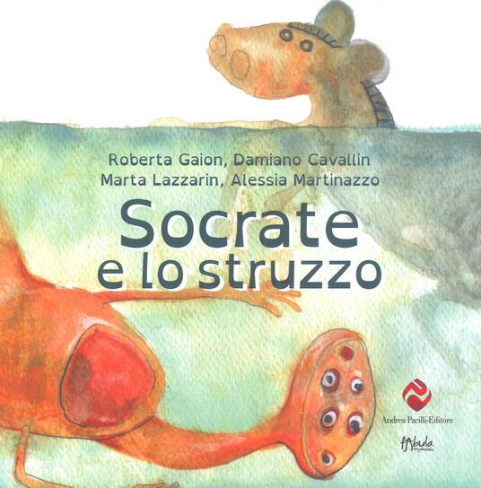 Socrate e lo struzzo - Damiano Cavallin,Marta Lazzarin,Alessia Martinazzo - copertina