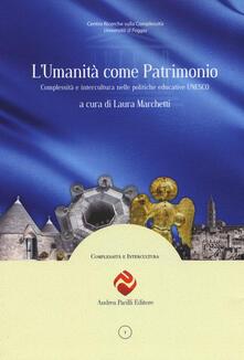L' umanità come patrimonio. Complessità e intercultura nelle politiche educative UNESCO - copertina
