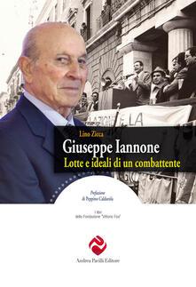 Giuseppe Iannone. Lotte e ideali di un combattente - Lino Zicca - copertina