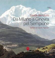 Da Milano a Ginevra pel Sempione (rist. anast.) - Davide Bertolotti - copertina