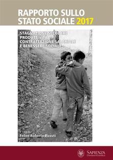 Rapporto sullo stato sociale 2017. Stagnazione secolare, produttività, contrattazione salariale e benessere sociale - Felice Roberto Pizzuti - ebook