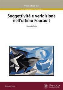 Soggettività e veridizione nell'ultimo Foucault - Giorgio La Rocca - ebook