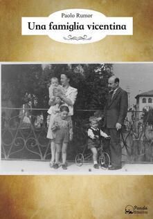 Una famiglia vicentina - Paolo Rumor - ebook