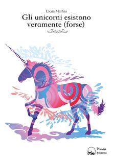 Gli unicorni esistono veramente (forse) - Elena Martini - copertina