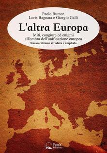 L' altra Europa. Miti, congiure ed enigmi all'ombra dell'unificazione europea. Ediz. ampliata - Loris Bagnara,Giorgio Galli,Paolo Rumor - ebook