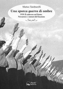 Una sporca guerra di ombre. 1939: il cadavere nel fiume. Novaretti e i misteri del fascismo.pdf