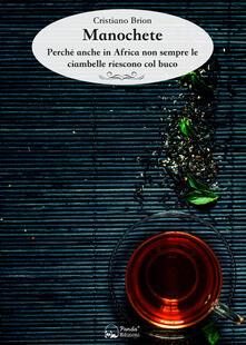 Manochete. Perché anche in Africa non sempre le ciambelle riescono col buco - Cristiano Brion - copertina