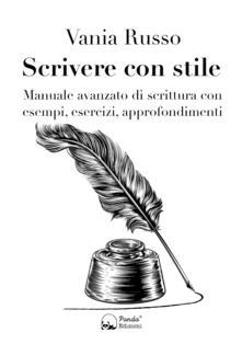 Scrivere con stile. Manuale avanzato di scrittura con esempi, esercizi, approfondimenti - Vania Russo - ebook