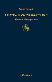 Le fondazioni bancarie. Manuale di navigazione.pdf