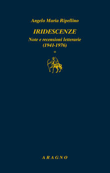 Iridescenze. Note e recensioni letterarie (1941-1976) - Angelo ...