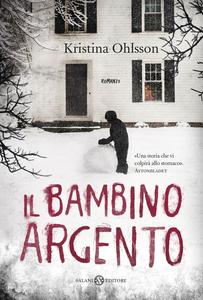 Libro Il bambino argento Kristina Ohlsson