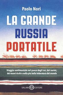 La grande Russia portatile. Viaggio sentimentale nel paese degli zar dei soviet, dei nuovi ricchi e nella più bella letteratura del mondo.pdf