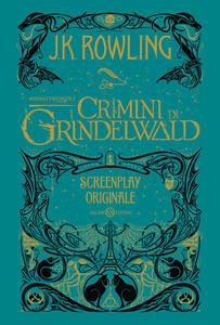 Animali fantastici. I crimini di Grindelwald. Screenplay originale - J. K. Rowling - copertina