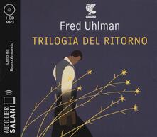 Trilogia del ritorno: Lamico ritrovato-Unanima non vile-Niente resurrezioni, per favore letto da Bruno Armando. Audiolibro. CD Audio formato MP3.pdf
