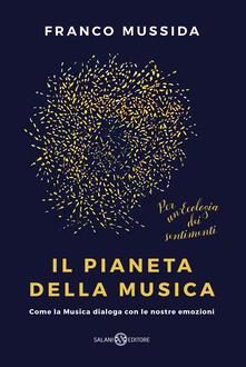 Il pianeta della musica. Come la musica dialoga con le nostre emozioni - Franco Mussida - copertina