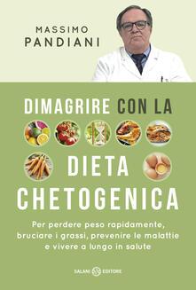 Dimagrire con la dieta chetogenica. Per perdere peso rapidamente, bruciare i grassi, prevenire le malattie e vivere a lungo in salute.pdf