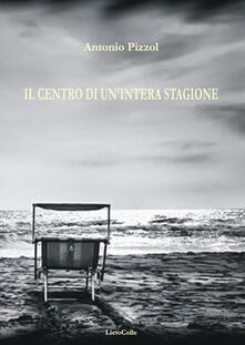 Il centro di un'intera stagione - Antonio Pizzol - copertina