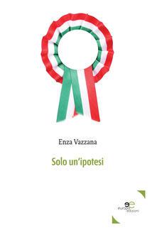 Solo un'ipotesi - Enza Vazzana - copertina