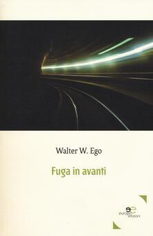 Fuga in avanti - Walter W. Ego - copertina