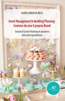 Event management & wedding planning: costruire da zero il proprio brand - Silvia Carlotta Belli - copertina