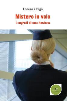 Mistero in volo. I segreti di una hostess - Lorenza Pigò - copertina