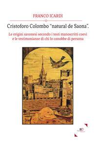 Cristoforo Colombo «natural de Saona». Le origini savonesi secondo i testi manoscritti coevi e le testimonianze di chi lo conobbe di persona