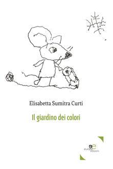 Il giardino dei colori - Elisabetta Sumitra Curti - copertina