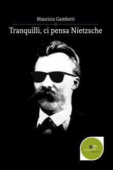 Tranquilli, ci pensa Nietzsche - Maurizio Gambetti - copertina
