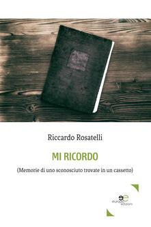 Mi ricordo. (Memorie di uno sconosciuto trovate in un cassetto) - Riccardo Rosatelli - copertina