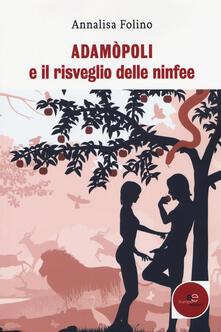 Adamòpoli e il risveglio delle ninfee - Annalisa Folino - copertina