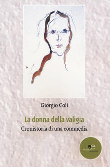 La donna della valigia. Cronistoria di una commedia - Giorgio Coli - copertina