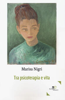Tra psicoterapia e vita - Marisa Nigri - copertina